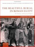 The Beautiful Burial in Roman Egypt : Art, Identity, and Funerary Religion, Christina Riggs, 019927665X