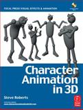 Character Animation in 3D : Use Traditional Drawing Techniques to Produce Stunning CGI Animation, Roberts, Steve, 0240516656