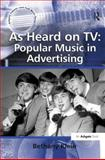 As Heard on TV : Popular Music in Advertising, Klein, Bethany, 0754666654