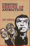 Unsung Heroes of Animation, Robinson, Chris, 0861966651