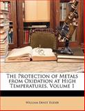 The Protection of Metals from Oxidation at High Temperatures, William Ernst Ruder, 1141416654