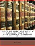 Annual Reports of the Secretary of the Board of Education of Massachusetts for the Years 1839-1844, Horace Mann, 1147146659