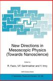 New Directions in Mesoscopic Physics (Towards Nanoscience) : Proceedings of the NATO Advanced Study Institute, Erice, Sicily, Italy, from 20 July to 1 August 2002, , 1402016654