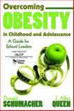 Overcoming Obesity in Childhood and Adolescence : A Guide for School Leaders, Queen, J. Allen and Schumacher, Donald, 1412916658