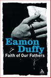 Faith of Our Fathers : Reflections on Catholic Tradition, Duffy, Eamon, 0826476651