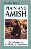 Plain and Amish : An Alternative to Modern Pessimism, Langin, Bernd G., 0836136659