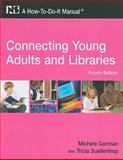 Connecting Young Adults and Libraries : A How-To-Do-It Manual, Gorman, Michele and Suellentrop, Tricia, 1555706657