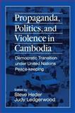 Propaganda, Politics and Violence in Cambodia : Democratic Transition under United Nations Peace-Keeping, , 1563246651