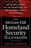 The McGraw-Hill Homeland Security Handbook : The Definitive Guide for Law Enforcement, EMT, and All Other Security Professionals, Kamien, David G., 0071446656