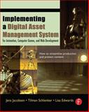 Implementing a Digital Asset Management System : For Animation, Computer Games, and Web Development, Jacobsen, Jens and Schlenker, Tilman, 0240806654