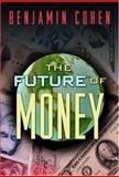 The Future of Money, Cohen, Benjamin J., 0691116652