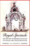 Royal Spectacle : The 1860 Visit of the Prince of Wales to Canada and the United States, Radforth, Ian Walter and Radforth, Ian, 0802086659