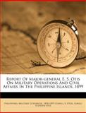Report of Major-General e S Otis on Military Operations and Civil Affairs in the Philippine Islands 1899, Philippines. Military Governor, 1286036658