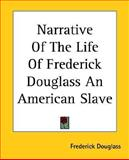 Narrative of the Life of Frederick Douglass an American Slave, Douglass, Frederick, 1419236652