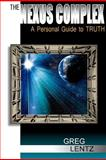 The Nexus Complex: a Personal Guide to Truth, Greg Lentz, 1479186651
