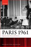 Paris 1961 : Algerians, State Terror, and Memory, House, Jim and MacMaster, Neil, 0199556652