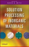 Solution Processing of Inorganic Materials, , 0470406658