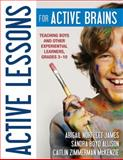 Active Lessons for Active Brains : Teaching Boys and Other Experiential Learners, Grades 3-10, Allison, Sandra Boyd and McKenzie, Caitlin Zimmerman, 1412986656