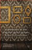 Humanities in the Twenty-First Century : Beyond Utility and Markets, , 0230366651