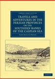Travels and Adventures in the Persian Provinces on the Southern Banks of the Caspian Sea : With an Appendix Containing Short Notices of the Geology and Commerce of Persia, Fraser, James Baillie, 1108046657