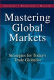 Mastering Global Markets : Strategies for Today's Trade Globalist, Czinkota, Michael R. and Ronkainen, Illka A., 0538726652