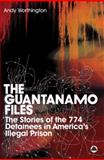 The Guantánamo Files : The Stories of the 774 Detainees in America's Illegal Prison, Worthington, Andy, 074532665X