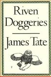 Riven Doggeries, James Tate, 0912946652