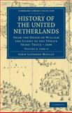 History of the United Netherlands : From the Death of William the Silent to the Twelve Years' Truce - 1609, Motley, John Lothrop, 1108036651