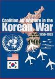 Coalition Air Warfare in Korea, Jacob Neufeld and George Watson, 1477556656