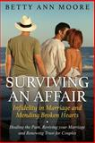 Surviving an Affair: Infidelity in Marriage and Mending Broken Hearts, Betty Ann Moore, 1500386650