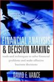 Financial Analysis and Decision Making : Tools and Techniques to Solve Financial Problems and Make Effective Business Decisions, Vance, David E., 0071406654