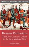 Roman Barbarians : The Royal Court and Culture in the Early Medieval West, Hen, Yitzhak, 0333786653