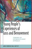 Young People's Experiences of Loss and Bereavement : Towards an Interdisciplinary Approach, McCarthy, Jane Ribbens, 033521665X
