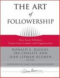 The Art of Followership : How Great Followers Create Great Leaders and Organizations, , 0787996653