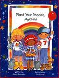 Plant Your Dreams, My Child, Nancy Bestmann, 0899006655