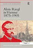 Alois Riegl in Vienna 1875-1905 : An Institutional Biography, Cordileone, Diana, 1409466655