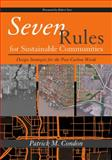 Seven Rules for Sustainable Communities : Design Strategies for the Post Carbon World, Condon, Patrick M., 1597266655