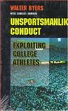 Unsportsmanlike Conduct : Exploiting College Athletes, Byers, Walter and Hammer, Charles, 047210666X