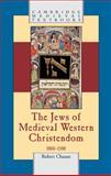 The Jews of Medieval Western Christendom : 1000-1500, Chazan, Robert, 0521846668