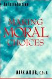 Making Moral Choices : An Introduction, Miller, Mark, 0896226662