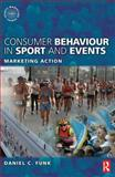 Consumer Behaviour in Sport and Events : Marketing Action, Funk, Daniel C., 0750686669