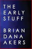 The Early Stuff, Brian Dana Akers, 0989996662