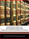 English Studies in Interpretation and Composition for High Schools, Myra Soper Woodley and Oscar Isreal Woodley, 1144466660