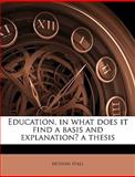 Education, in What Does It Find a Basis and Explanation? a Thesis, Mosiah Hall, 1149896663