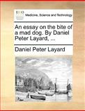 An Essay on the Bite of a Mad Dog by Daniel Peter Layard, Daniel Peter Layard, 117058666X