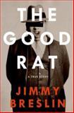 The Good Rat, Jimmy Breslin, 0060856661