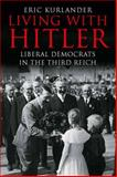 Living with Hitler : Liberal Democrats in the Third Reich, Kurlander, Eric, 0300116667