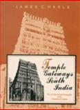 Temple Gateways in South India : The Architecture and Iconography of Cidambaram Gopuras, Harle, J. C., 8121506662
