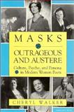 Masks Outrageous and Austere : Culture, Psyche, and Persona in Modern Women Poets, Walker, Cheryl, 0253206669