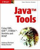 Java Tools : Using XML, EJB, CORBA, Servlets and SOAP, Eberhart, Andreas and Fischer, Stefan, 0471486663
